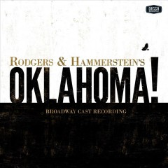Oklahoma! : Broadway cast recording [soundtrack] / music by Richard Rodgers ; book and lyrics by Oscar Hammerstein II ; based on the play