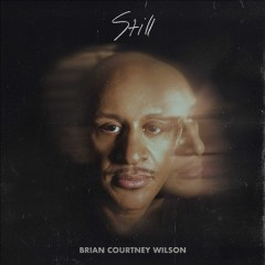 Still /  Brian Courtney Wilson.