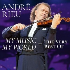 My music, my world : the very best of / André Rieu.