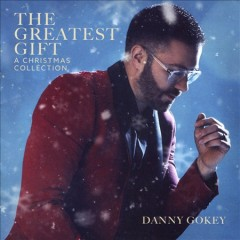 The greatest gift : a Christmas collection / Danny Gokey.
