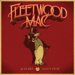 50 years, don't stop /  Fleetwood Mac. - Fleetwood Mac.