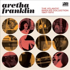 The Atlantic singles collection 1967-1970 /  Aretha Franklin.
