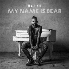 My name is Bear /  Nahko. - Nahko.