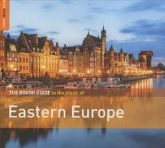 The rough guide to the music of Eastern Europe.