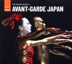 The rough guide to avant-garde Japan.