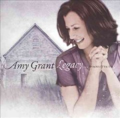 Legacy-- : hymns & faith / Amy Grant.
