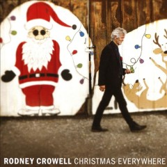 Christmas everywhere /  Rodney Crowell. - Rodney Crowell.
