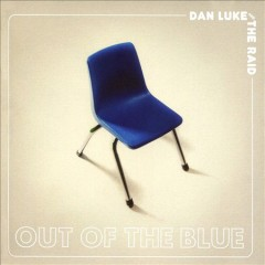 Out of the blue /  Dan Luke and The Raid. - Dan Luke and The Raid.