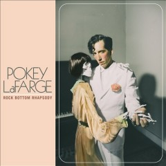 Rock Bottom Rhapsody /  Pokey LaFarge.