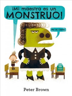 Mi maestra es un monstruo (no es cierto)/ My Teacher is a Monster (No, I Am Not)