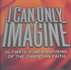 I can only imagine : [ultimate power anthems of the Christian faith].