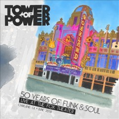 50 years of funk & soul : live at the Fox Theater, Oakland, CA, June 2018 / Tower Of Power. - Tower Of Power.