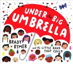Under the big umbrella /  Brady Rymer and the Little Band That Could. - Brady Rymer and the Little Band That Could.