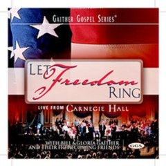Let freedom ring : live from Carnegie Hall / with Bill & Gloria Gaither and their homecoming friends. - with Bill & Gloria Gaither and their homecoming friends.