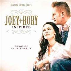 Inspired : songs of faith & family / Joey + Rory. - Joey + Rory.