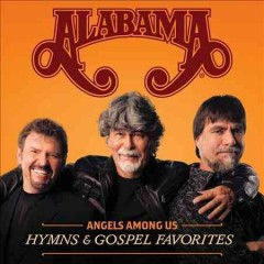Angels among us : hymns & gospel favorites / Alabama. - Alabama.