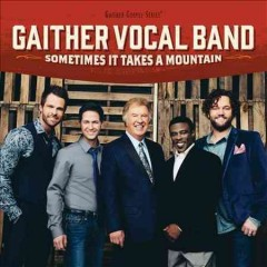 Sometimes it takes a mountain /  Gaither Vocal Band.