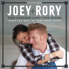 The singer and the song : the best of Joey + Rory / Joey + Rory. - Joey + Rory.