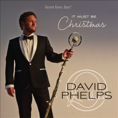 It must be Christmas /  David Phelps.
