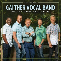 Good things take time /  The Gaither Vocal Band.