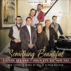 Something beautiful : our favorite songs of Bill & Gloria Gaither / Ernie Haase + Signature Sound. - Ernie Haase + Signature Sound.