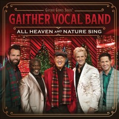 All heaven and nature sing /  Gaither Vocal Band. - Gaither Vocal Band.