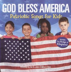 God bless the U.S.A. : kids sing songs for America / performed by the St. John's Children's Choir.
