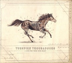 A long way from your heart /  Turnpike Troubadours. - Turnpike Troubadours.