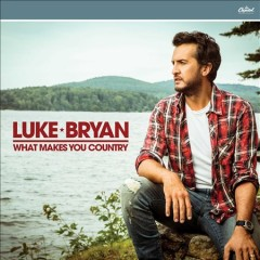 What makes you country /  Luke Bryan.