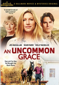 An uncommon Grace /  produced by George Shamieh ; teleplay by David Golden ; directed by David MacKay. - produced by George Shamieh ; teleplay by David Golden ; directed by David MacKay.