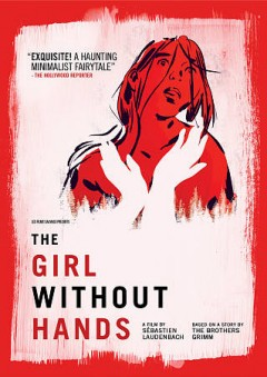 The girl without hands /  written, drawn, and directed by Sébastien Laudenbach. - written, drawn, and directed by Sébastien Laudenbach.