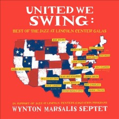 United we swing : best of the Jazz at Lincoln Center galas / Wynton Marsalis Septet. - Wynton Marsalis Septet.