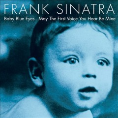 Baby blue eyes : may the first voice you hear be mine / Frank Sinatra.