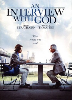 An interview with God /  Giving Films presents an Astute Films production ; produced by Ken Aguado and Fred Bernstein ; written by Ken Aguado ; directed by Perry Lang. - Giving Films presents an Astute Films production ; produced by Ken Aguado and Fred Bernstein ; written by Ken Aguado ; directed by Perry Lang.
