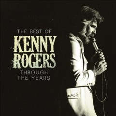 The best of Kenny Rogers : through the years / Kenny Rogers. - Kenny Rogers.