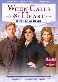 When calls the heart : close to my heart / an All Canadian Entertainment production ; in association with Brad Krevoy Televison  and Believe Pictures ; directed by Neill Fearnley.