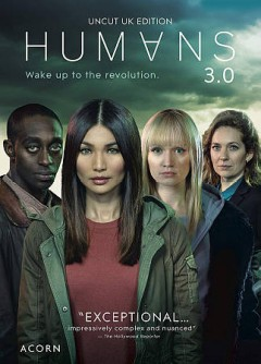Humans 3.0 [3-disc set] /  written by Jonathan Brackley, Sam Vincent, Debbie O'Malley, Namsi Khan, Jonathan Harbottle, Daisy Coulam, Melissa Iqbal ; produced by Vicki Delow ; directed by Jill Roberston, Al Mackay, Ben A. Williams, Richard Senior ; produced by Kudos in association with Wild Mercury for Channel 4 in co-production with AMC Studios. - written by Jonathan Brackley, Sam Vincent, Debbie O'Malley, Namsi Khan, Jonathan Harbottle, Daisy Coulam, Melissa Iqbal ; produced by Vicki Delow ; directed by Jill Roberston, Al Mackay, Ben A. Williams, Richard Senior ; produced by Kudos in association with Wild Mercury for Channel 4 in co-production with AMC Studios.