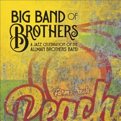 A jazz celebration of the Allman Brothers Band /  Big Band Of Brothers. - Big Band Of Brothers.