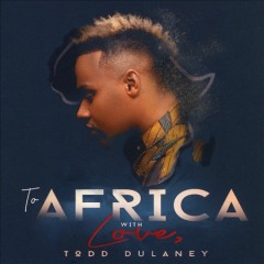 To Africa with love /  Todd Dulaney.