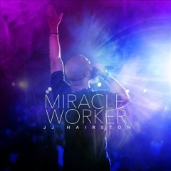 Miracle worker /  Youthful Praise and J. J. Hairston. - Youthful Praise and J. J. Hairston.