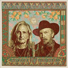 Downey to Lubbock /  Dave Alvin and Jimmie Dale Gilmore. - Dave Alvin and Jimmie Dale Gilmore.