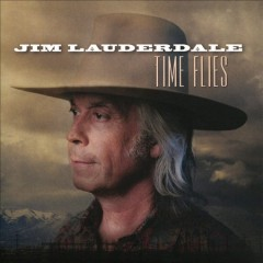 Time flies /  Jim Lauderdale. - Jim Lauderdale.