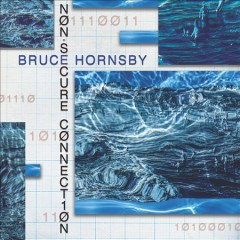 Non-secure connection /  Bruce Hornsby. - Bruce Hornsby.