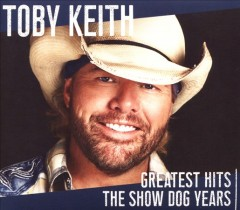 Greatest hits : the show dog years / Toby Keith. - Toby Keith.