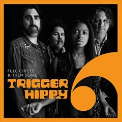 Full circle & then some /  Trigger Hippy. - Trigger Hippy.