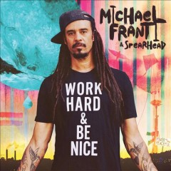 Work hard and be nice /  Michael Franti and Spearhead. - Michael Franti and Spearhead.