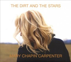 The dirt and the stars /  Mary Chapin Carpenter. - Mary Chapin Carpenter.
