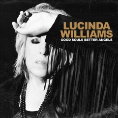 Good Souls Better Angels /  Lucinda Williams.