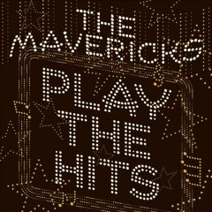 Play the hits /  The Mavericks. - The Mavericks.