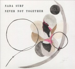 Never not together /  Nada Surf. - Nada Surf.